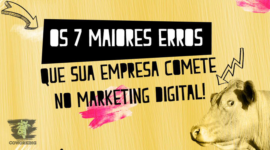 OS 7 MAIORES ERROS QUE SUA EMPRESA COMETE NO MARKETING DIGITAL!